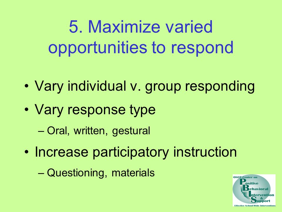 5.Maximize varied opportunities to respond Vary individual v.
