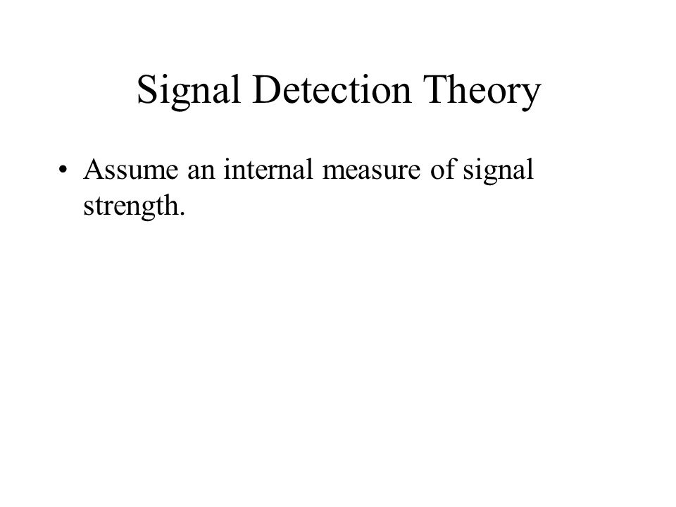 Assume an internal measure of signal strength.