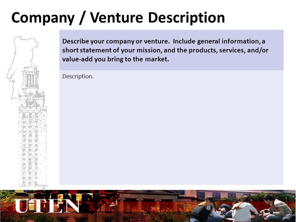 Company / Venture Description Describe your company or venture.