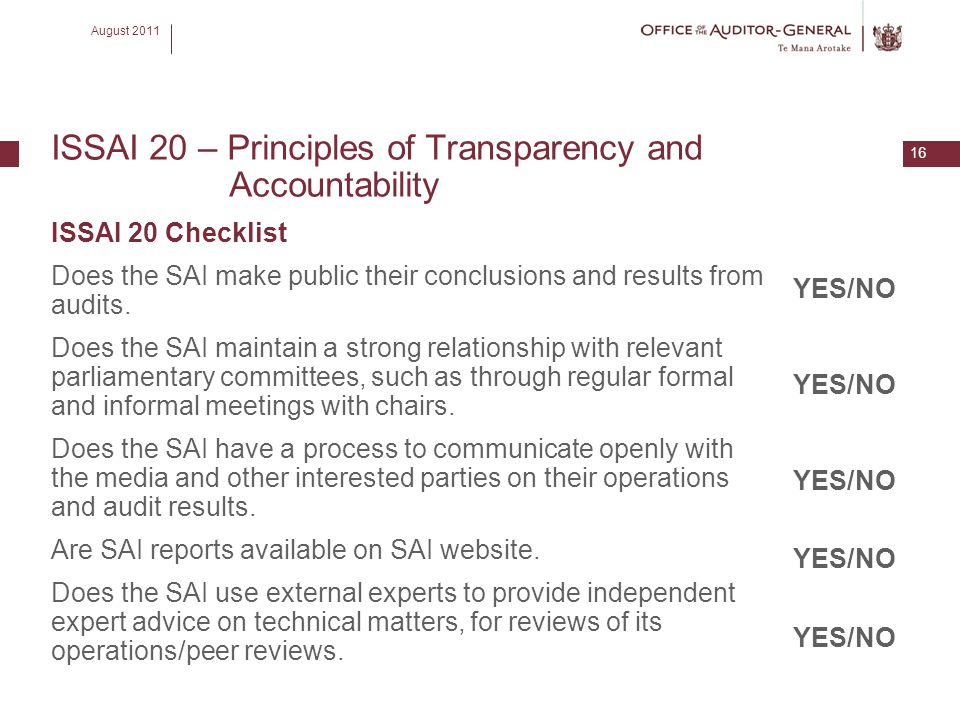 August 2011 16 ISSAI 20 – Principles of Transparency and Accountability ISSAI 20 Checklist Does the SAI make public their conclusions and results from