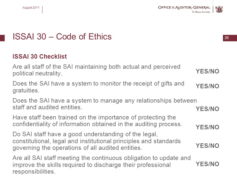 August 2011 20 ISSAI 30 – Code of Ethics ISSAI 30 Checklist Are all staff of the SAI maintaining both actual and perceived political neutrality. Does