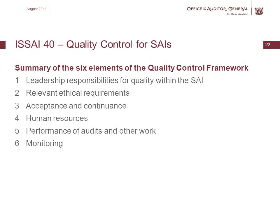 August 2011 22 ISSAI 40 – Quality Control for SAIs Summary of the six elements of the Quality Control Framework 1 Leadership responsibilities for qual