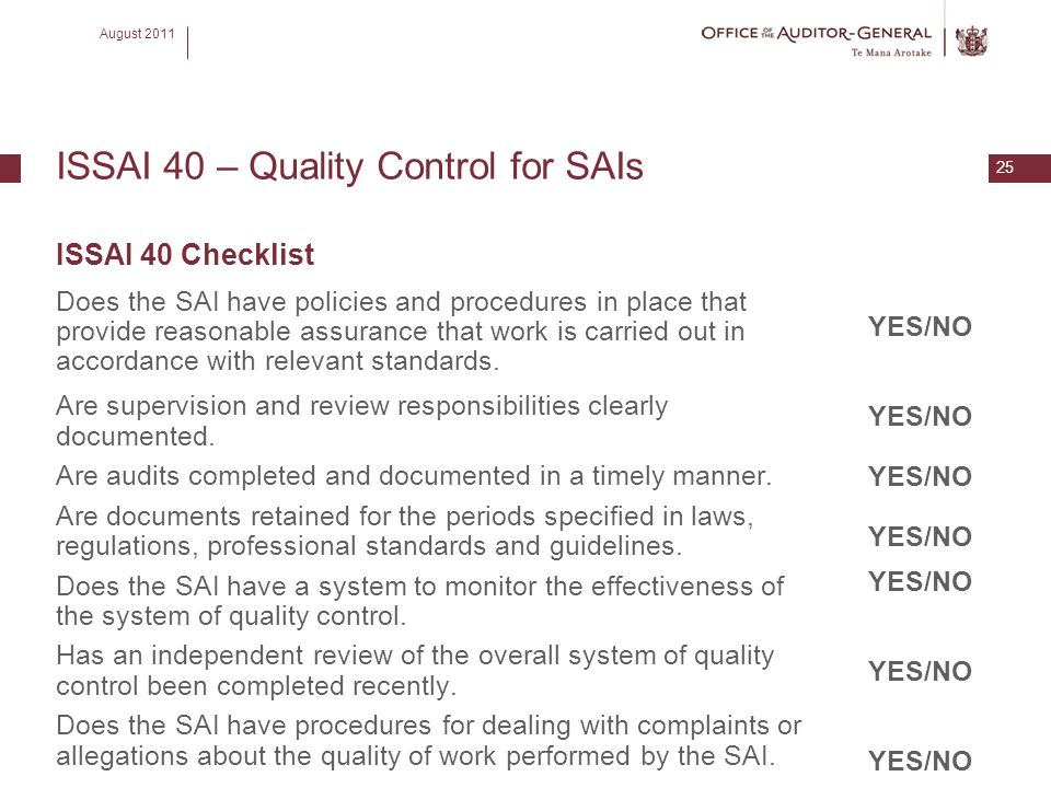 August 2011 25 ISSAI 40 – Quality Control for SAIs ISSAI 40 Checklist Does the SAI have policies and procedures in place that provide reasonable assur