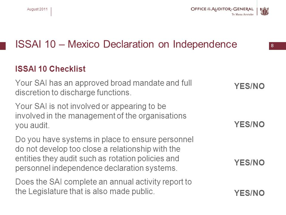 August 2011 8 ISSAI 10 – Mexico Declaration on Independence ISSAI 10 Checklist Your SAI has an approved broad mandate and full discretion to discharge