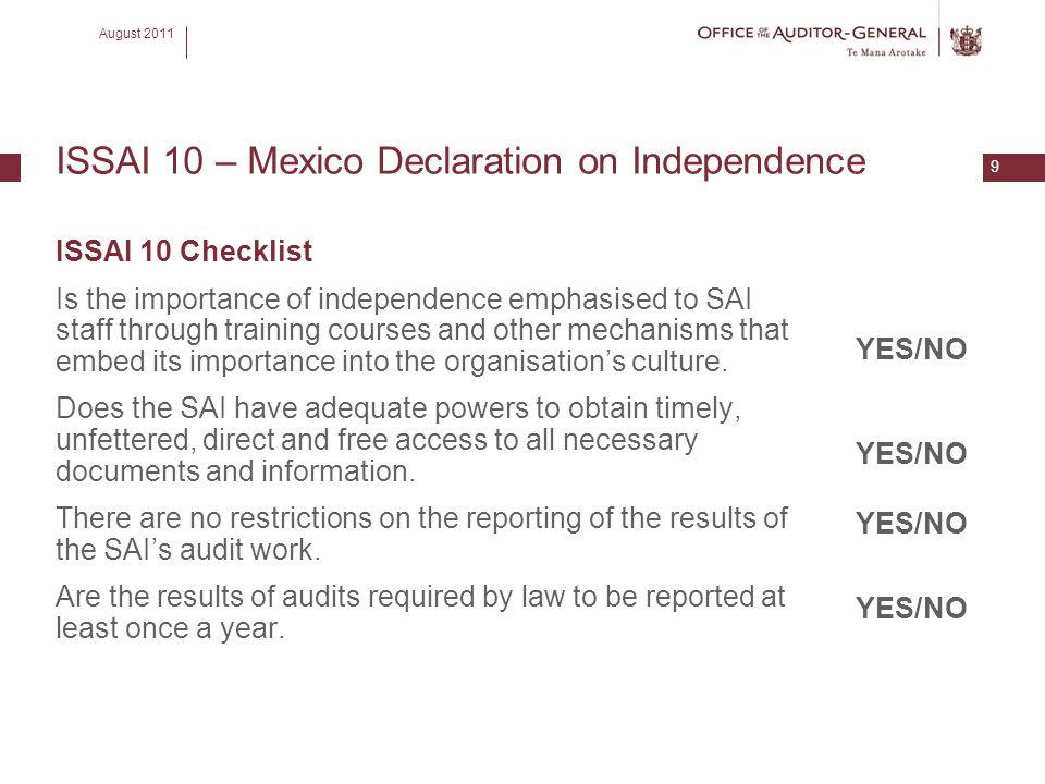 August 2011 9 ISSAI 10 – Mexico Declaration on Independence ISSAI 10 Checklist Is the importance of independence emphasised to SAI staff through train