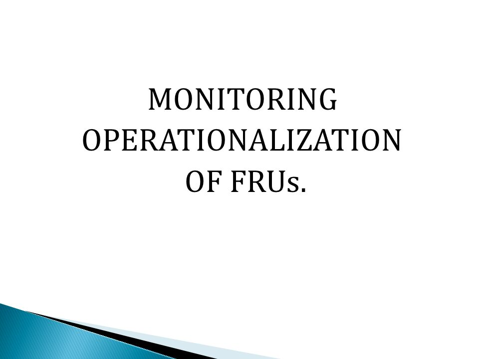 MONITORING OPERATIONALIZATION OF FRUs.
