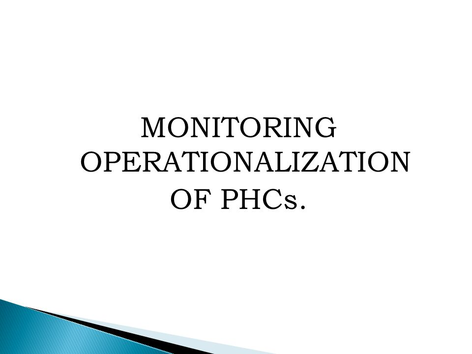 MONITORING OPERATIONALIZATION OF PHCs.