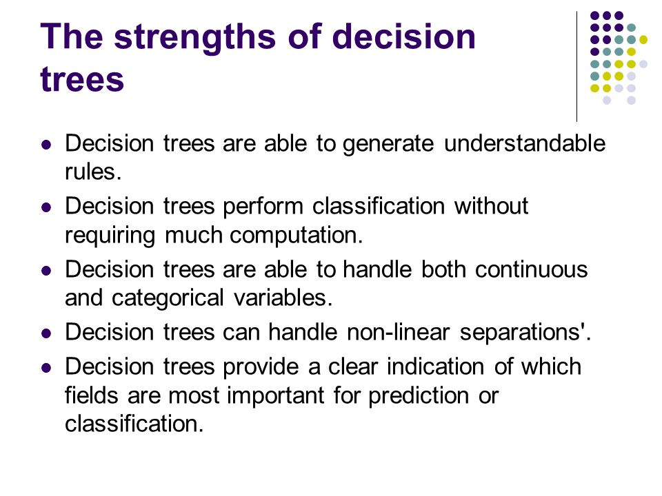 The strengths of decision trees Decision trees are able to generate understandable rules.
