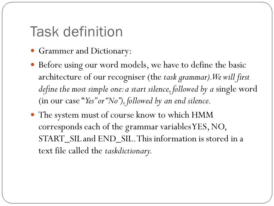 Task definition Grammer and Dictionary: Before using our word models, we have to define the basic architecture of our recogniser (the task grammar).