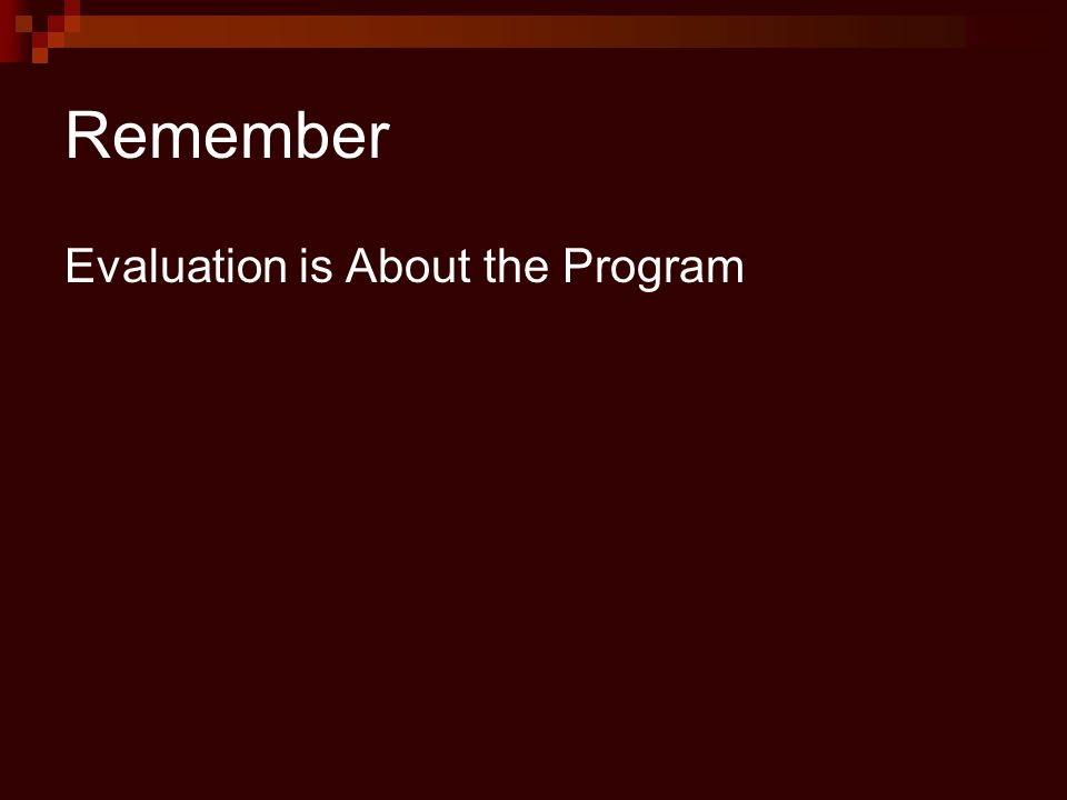 Remember Evaluation is About the Program