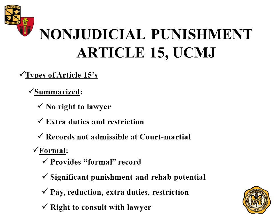 NONJUDICIAL PUNISHMENT ARTICLE 15, UCMJ Types of Article 15's Summarized: No right to lawyer Extra duties and restriction Records not admissible at Co