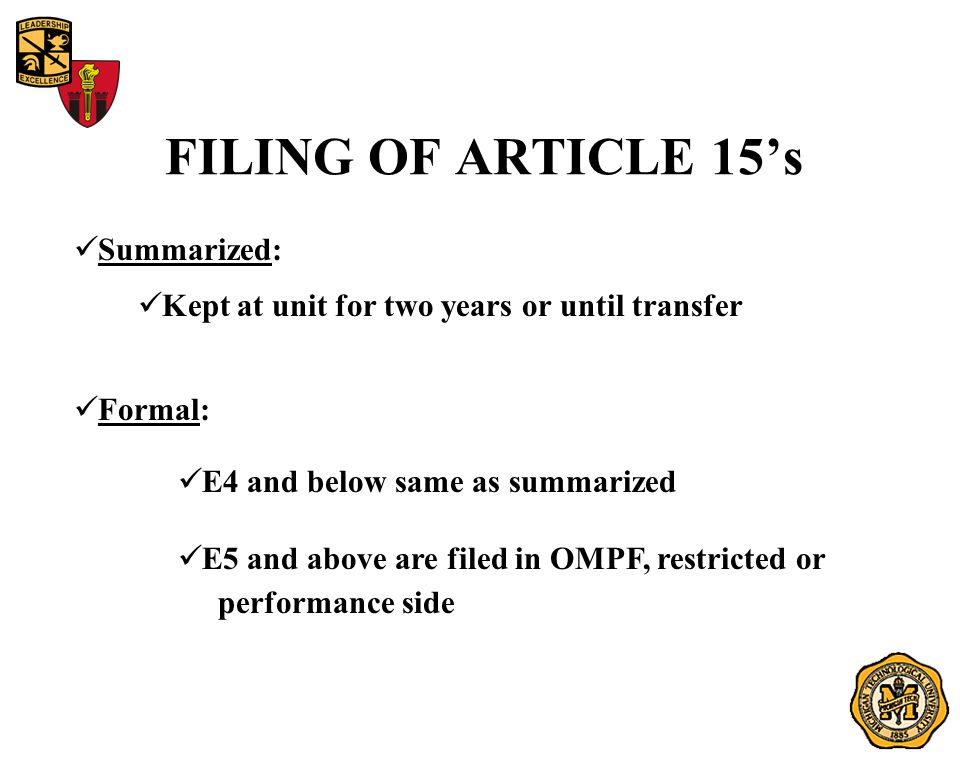 FILING OF ARTICLE 15's Summarized: Kept at unit for two years or until transfer Formal: E4 and below same as summarized E5 and above are filed in OMPF