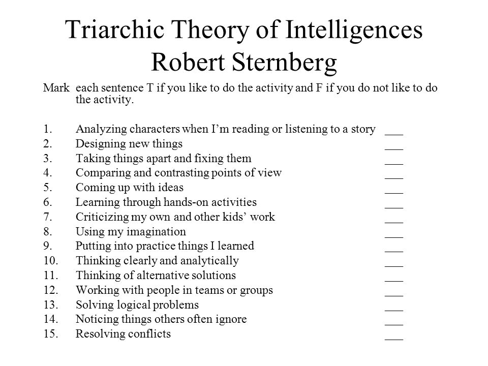Triarchic Theory of Intelligences Robert Sternberg Mark each sentence T if you like to do the activity and F if you do not like to do the activity. 1.