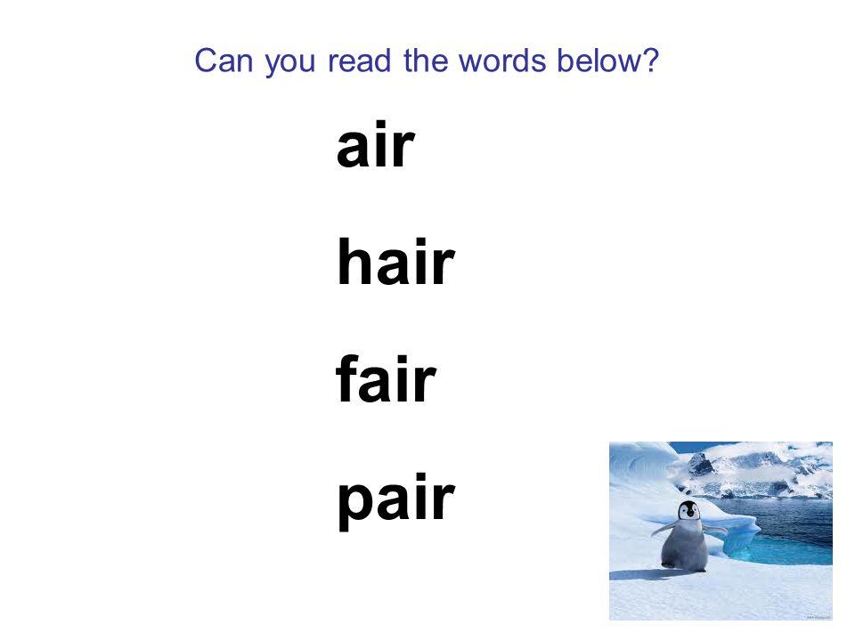 Can you read the words below air hair fair pair