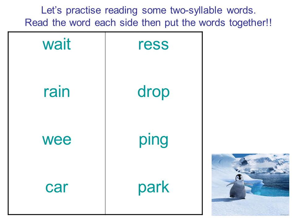 Let's practise reading some two-syllable words. Read the word each side then put the words together!! wait rain wee car ress drop ping park