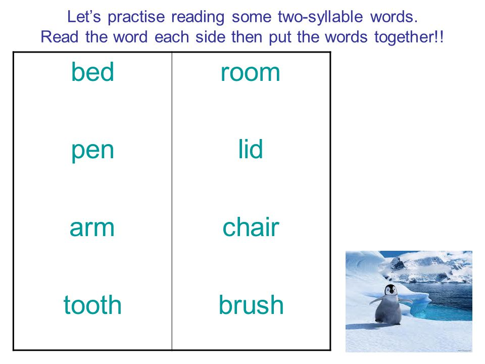 Let's practise reading some two-syllable words. Read the word each side then put the words together!! bed pen arm tooth room lid chair brush