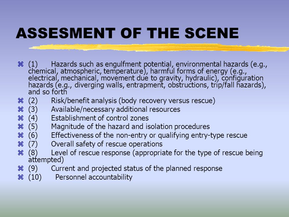 ASSESMENT OF THE SCENE z(1) Hazards such as engulfment potential, environmental hazards (e.g., chemical, atmospheric, temperature), harmful forms of e