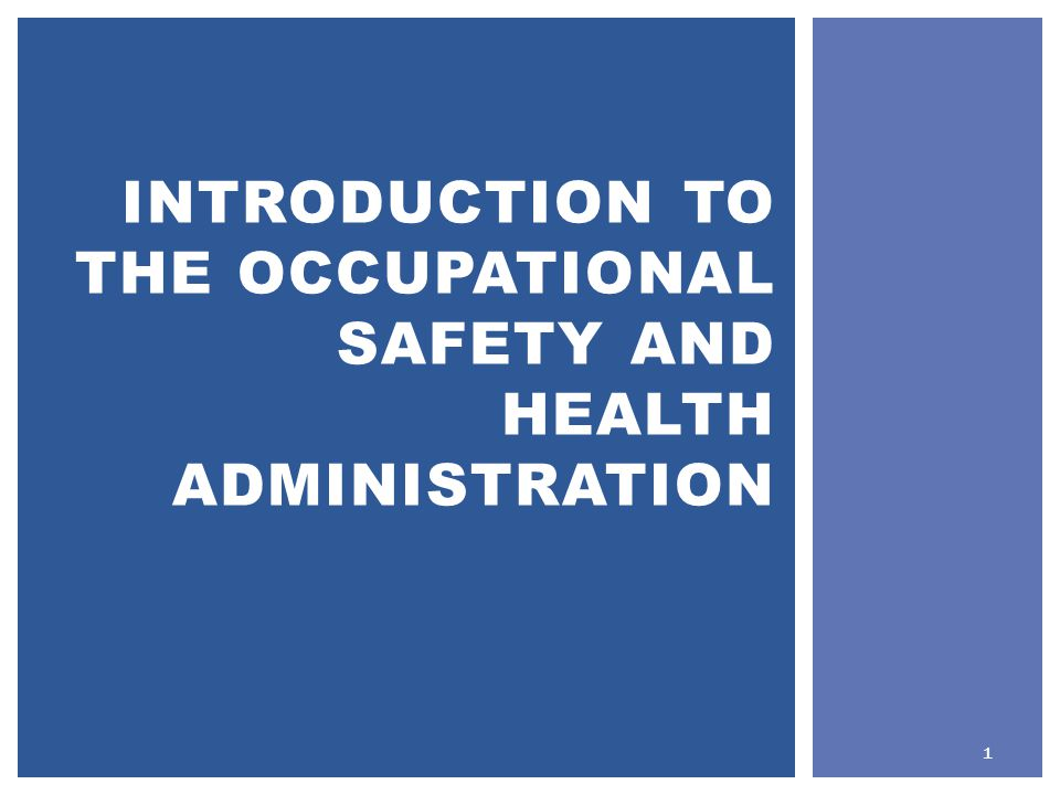 INTRODUCTION TO THE OCCUPATIONAL SAFETY AND HEALTH ADMINISTRATION 1