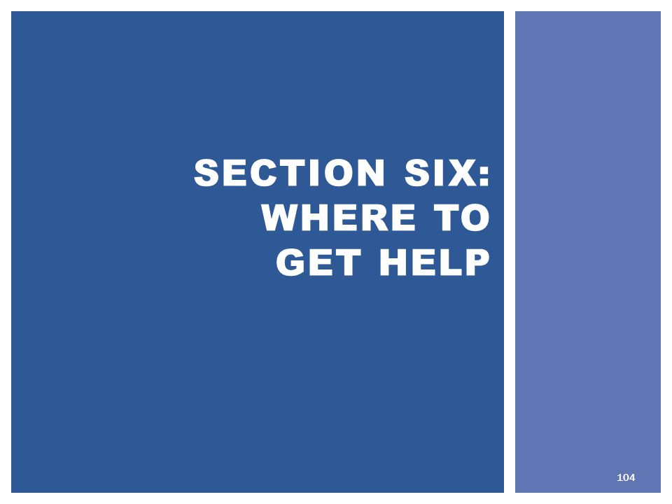 SECTION SIX: WHERE TO GET HELP 104