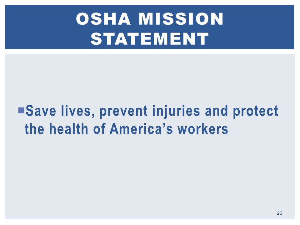  Save lives, prevent injuries and protect the health of America's workers OSHA MISSION STATEMENT 25