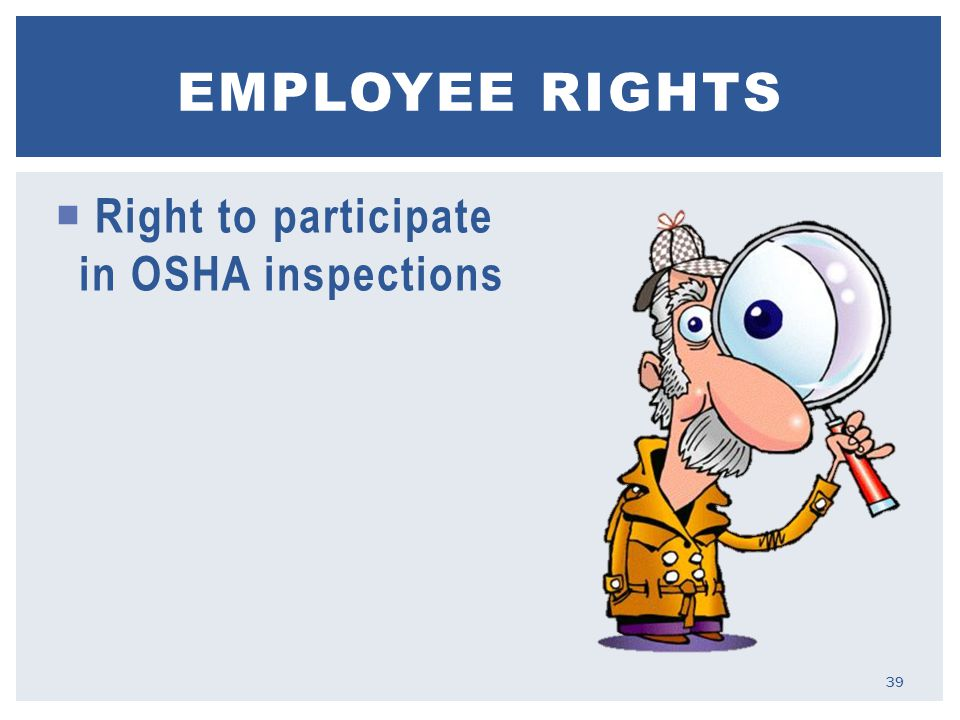  Right to participate in OSHA inspections EMPLOYEE RIGHTS 39