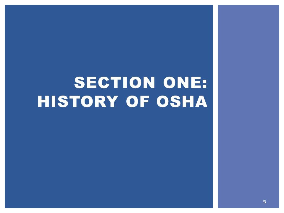 SECTION ONE: HISTORY OF OSHA 5