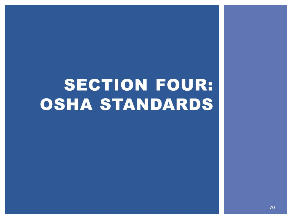 SECTION FOUR: OSHA STANDARDS 70