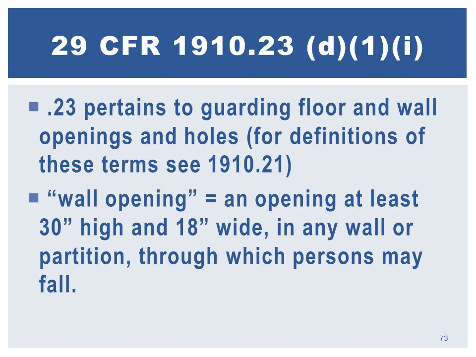.23 pertains to guarding floor and wall openings and holes (for definitions of these terms see 1910.21)  wall opening = an opening at least 30 high and 18 wide, in any wall or partition, through which persons may fall.