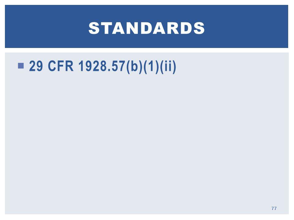  29 CFR 1928.57(b)(1)(ii) STANDARDS 77