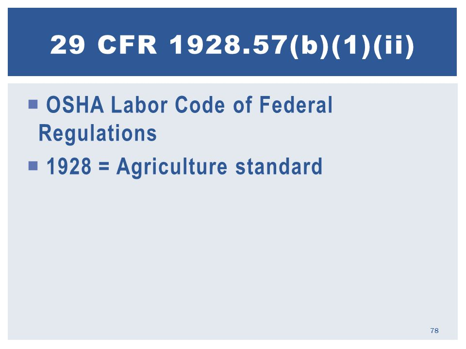  OSHA Labor Code of Federal Regulations  1928 = Agriculture standard 29 CFR 1928.57(b)(1)(ii) 78