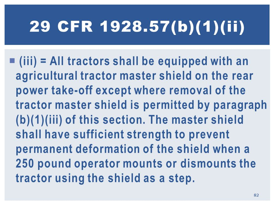  (iii) = All tractors shall be equipped with an agricultural tractor master shield on the rear power take-off except where removal of the tractor master shield is permitted by paragraph (b)(1)(iii) of this section.