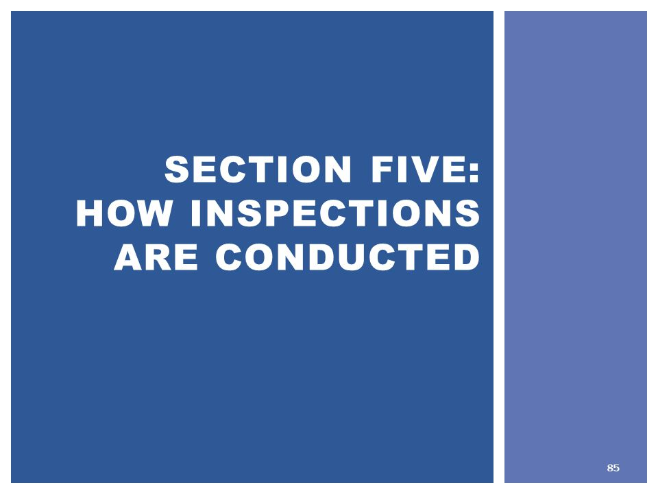 SECTION FIVE: HOW INSPECTIONS ARE CONDUCTED 85
