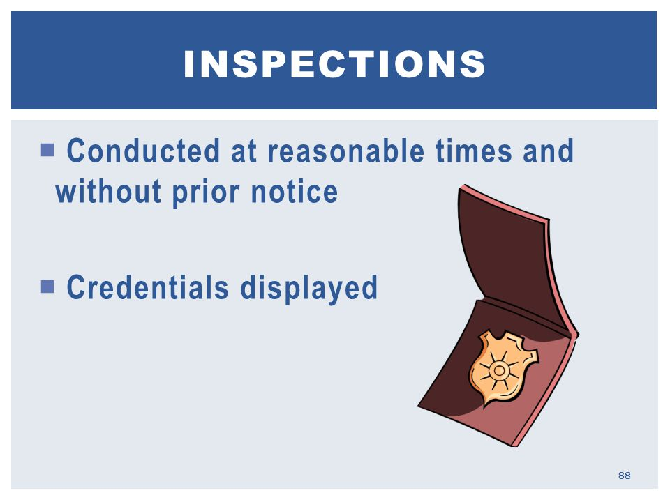  Conducted at reasonable times and without prior notice  Credentials displayed INSPECTIONS 88