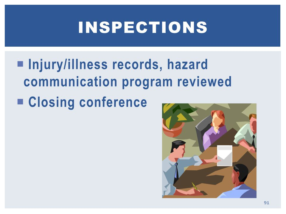  Injury/illness records, hazard communication program reviewed  Closing conference INSPECTIONS 91