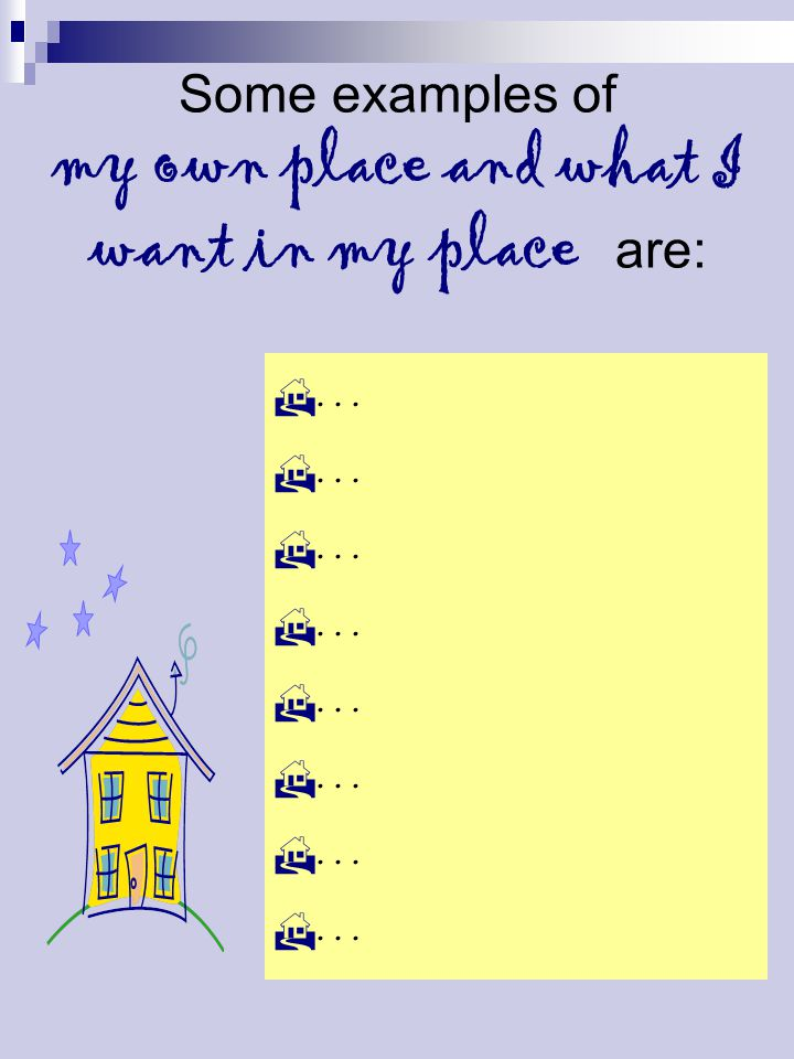 Some examples of my own place and what I want in my place are: …………………………………………