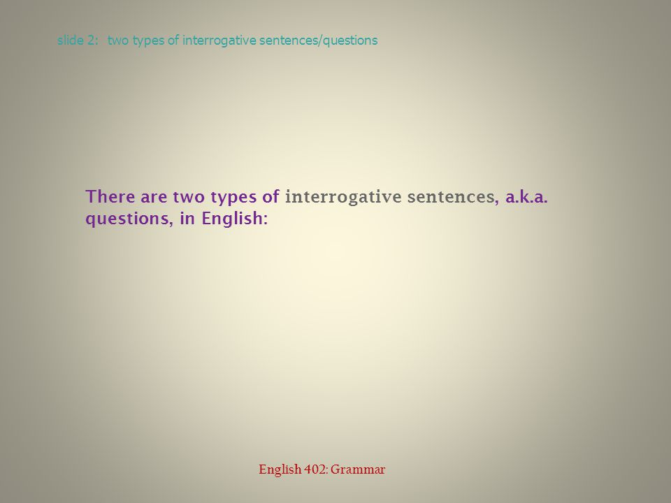 yes/no questions o could be answered with just a yes or no slide 3: yes/no questions English 402: Grammar