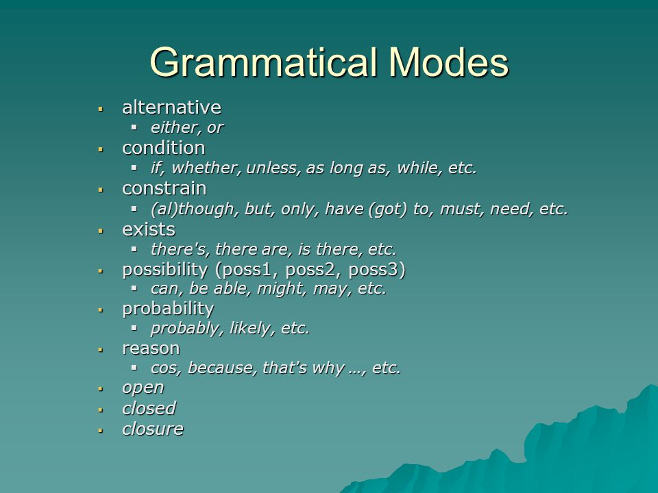 Grammatical Modes  alternative  either, or  condition  if, whether, unless, as long as, while, etc.