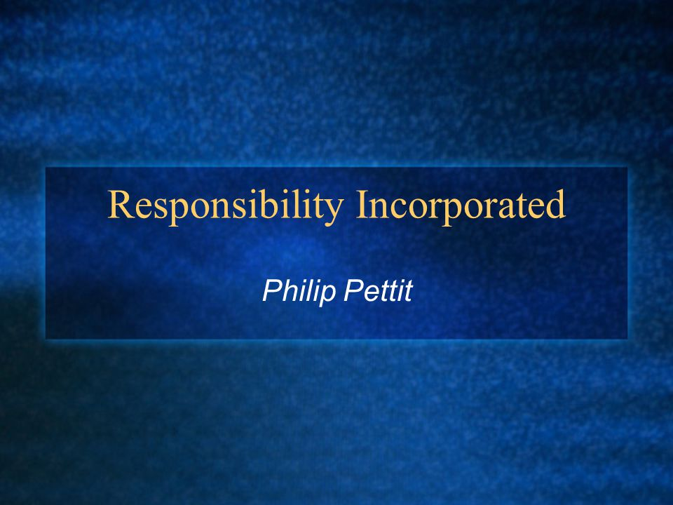 Responsibility Incorporated Philip Pettit