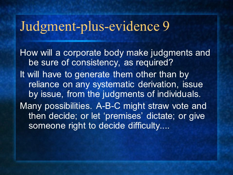 Judgment-plus-evidence 9 How will a corporate body make judgments and be sure of consistency, as required.