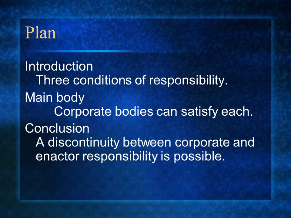 The responsibility gap 1 The corporate body, being an agent, acts on its judgments, controlling for its actions.