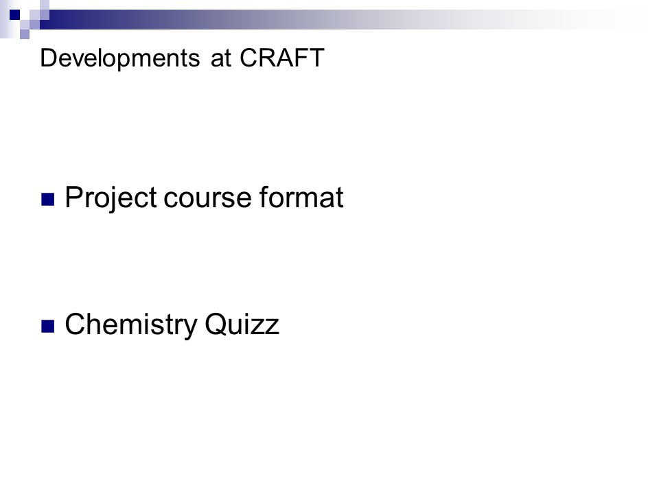 Developments at CRAFT Project course format Chemistry Quizz