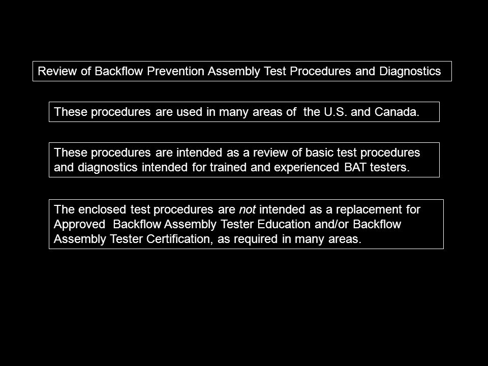 Review of Backflow Prevention Assembly Test Procedures and Diagnostics These procedures are intended as a review of basic test procedures and diagnost