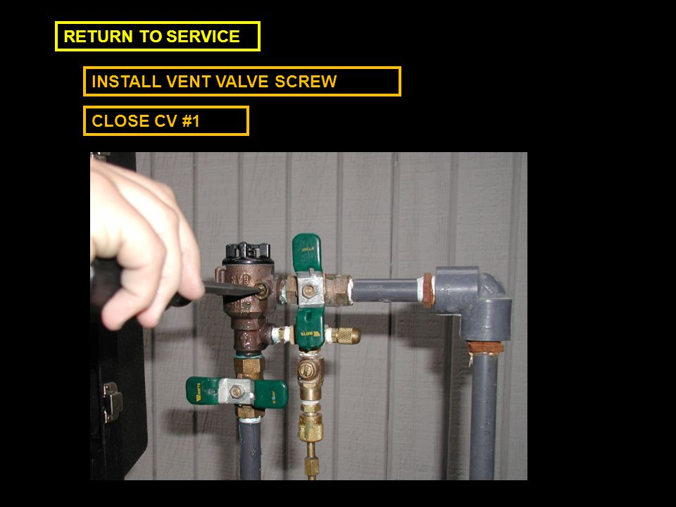 INSTALL VENT VALVE SCREW RETURN TO SERVICE CLOSE CV #1