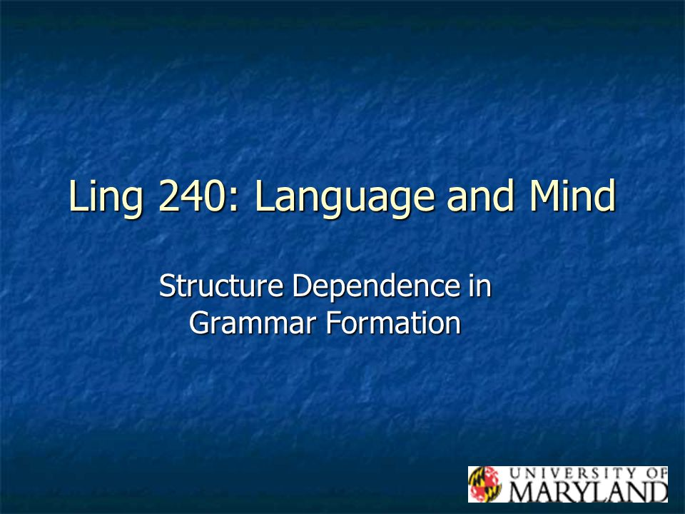 Ling 240: Language and Mind Structure Dependence in Grammar Formation