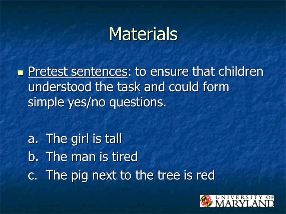 Materials Pretest sentences: to ensure that children understood the task and could form simple yes/no questions.
