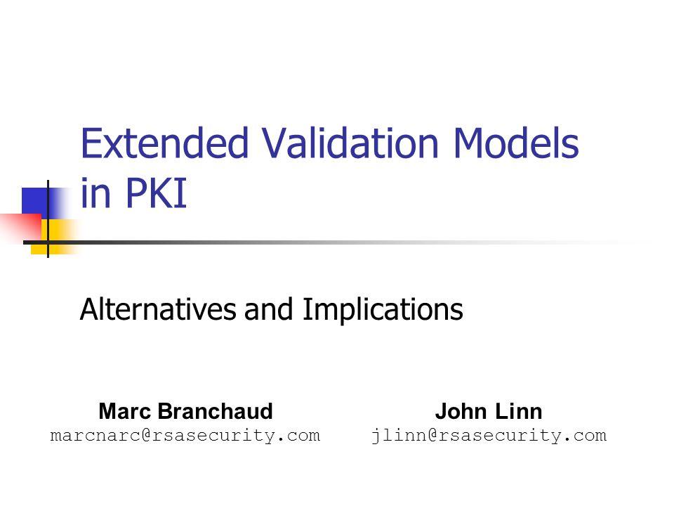 Extended Validation Models in PKI Alternatives and Implications Marc Branchaud marcnarc@rsasecurity.com John Linn jlinn@rsasecurity.com