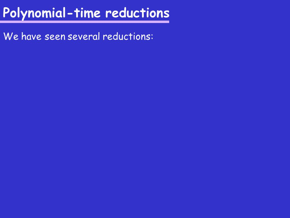 Polynomial-time reductions Informal explanation of reductions: We have two problems, X and Y.
