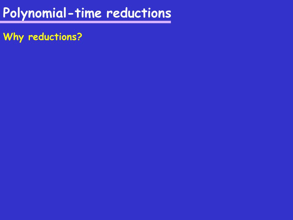 Polynomial-time reductions Why reductions?