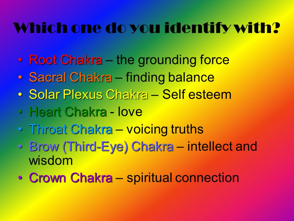 Which one do you identify with? Root ChakraRoot Chakra – the grounding force Sacral ChakraSacral Chakra – finding balance Solar Plexus ChakraSolar Ple