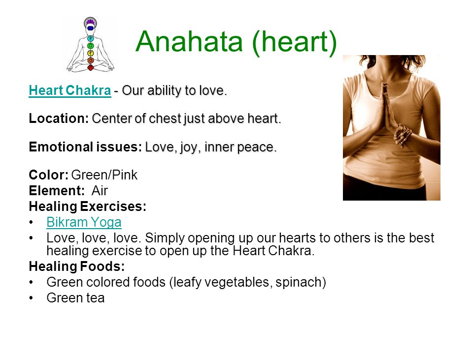 Anahata (heart) - Our ability to love. Heart Chakra - Our ability to love. Heart Chakra Center of chest just above heart. Location: Center of chest ju